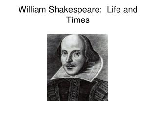William Shakespeare:  Life and Times