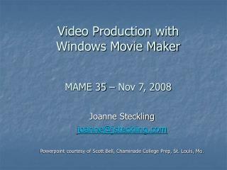 Video Production with  Windows Movie Maker    MAME 35   Nov 7, 2008