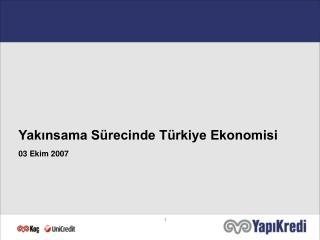 Yakınsama Sürecinde Türkiye Ekonomisi 03 Ekim 2007