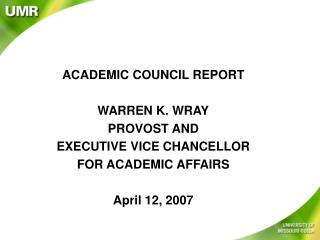 ACADEMIC COUNCIL REPORT WARREN K. WRAY PROVOST AND  EXECUTIVE VICE CHANCELLOR
