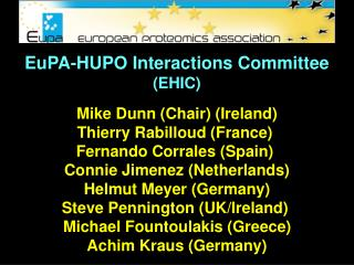 EuPA-HUPO Interactions Committee (EHIC) Mike Dunn (Chair) (Ireland) Thierry Rabilloud (France)