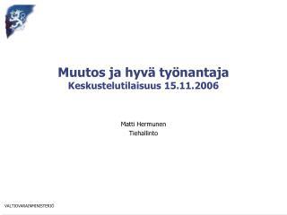 Muutos ja hyvä työnantaja Keskustelutilaisuus 15.11.2006
