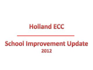 Holland ECC School Improvement Update  2012