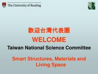 歡迎台灣代表團  WELCOME Taiwan National Science Committee Smart Structures, Materials and Living Space