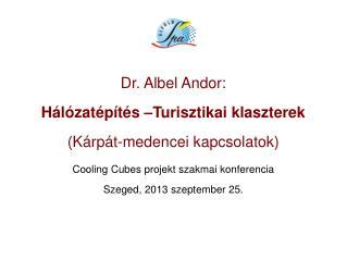 Dr. Albel Andor: Hálózatépítés –Turisztikai klaszterek (Kárpát-medencei kapcsolatok)