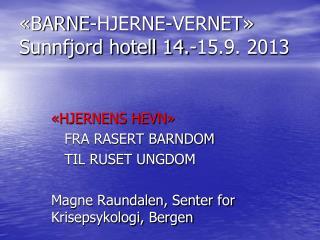 «BARNE-HJERNE-VERNET»  Sunnfjord hotell 14.-15.9. 2013