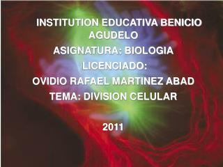 INSTITUTION EDUCATIVA BENICIO AGUDELO  ASIGNATURA: BIOLOGIA  LICENCIADO: