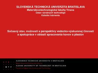 SLOVENSKÁ TECHNICKÁ UNIVERZITA BRATISLAVA Materiálovotechnologická fakulta Trnava