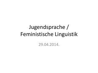 Jugendsprache / Feministische Linguistik