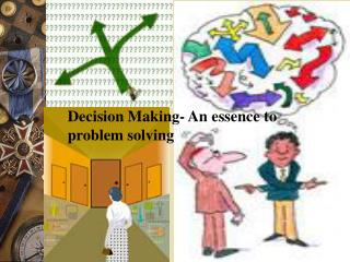 Decision Making- An essence to problem solving