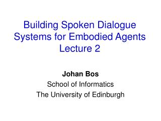 Building Spoken Dialogue Systems for Embodied Agents Lecture 2