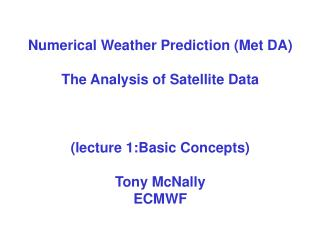 Numerical Weather Prediction (Met DA) The Analysis of Satellite Data  (lecture 1:Basic Concepts)