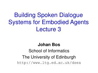 Building Spoken Dialogue Systems for Embodied Agents Lecture 3