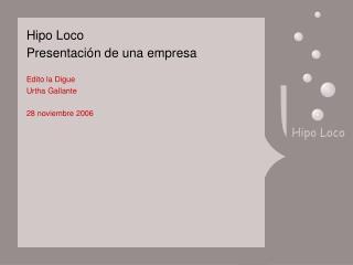 Hipo Loco Presentaci ó n de una empresa