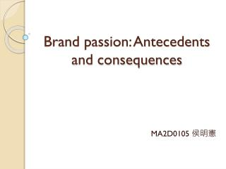 Brand passion: Antecedents and consequences