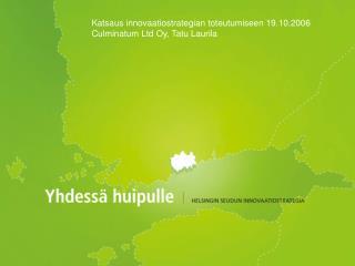 Katsaus innovaatiostrategian toteutumiseen 19.10.2006 Culminatum Ltd Oy, Tatu Laurila