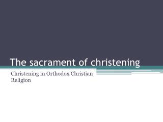 The sacrament of christening