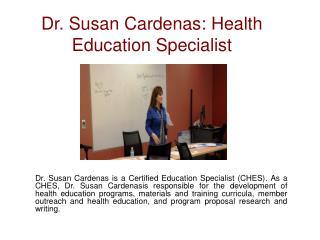 Dr. Susan Cardenas: Health Education Specialist