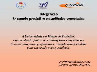 Profª Drª Tania Carvalho Netto Diretora Cetreina/ SR-1/UERJ