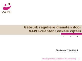 Gebruik reguliere diensten door  VAPH-cliënten: enkele cijfers
