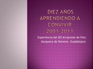 DIEZ AÑOS APRENDIENDO A CONVIVIR 2001-2011