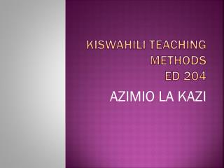 KISWAHILI TEACHING METHODS ED 204