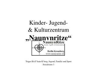"""Kinder- Jugend-  & Kulturzentrum  """"Naunynritze"""""""