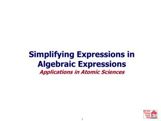 Simplifying Expressions in Algebraic Expressions Applications in Atomic Sciences