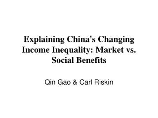 Explaining China ' s Changing Income Inequality: Market vs. Social Benefits
