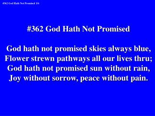 #362 God Hath Not Promised God hath not promised skies always blue,