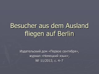 Besucher aus dem Ausland fliegen auf Berlin