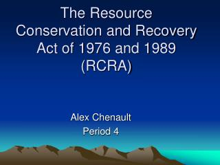 The Resource Conservation and Recovery Act of 1976 and 1989 (RCRA)