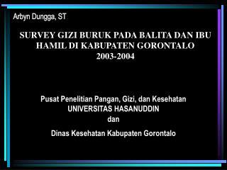 SURVEY GIZI BURUK PADA BALITA DAN IBU HAMIL DI KABUPATEN GORONTALO 2003-2004