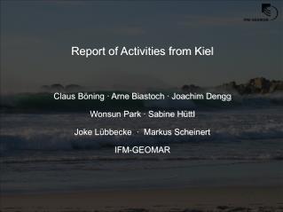 Report of Activities from Kiel Claus Böning · Arne Biastoch · Joachim Dengg