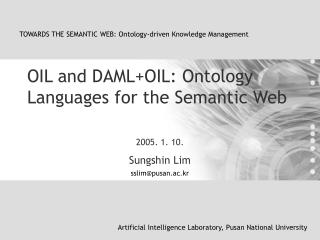 OIL and DAML+OIL: Ontology Languages for the Semantic Web