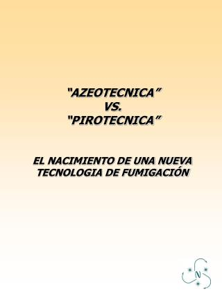"""""""AZEOTECNICA""""  VS.  """"PIROTECNICA"""" EL NACIMIENTO DE UNA NUEVA TECNOLOGIA DE FUMIGACIÓN"""