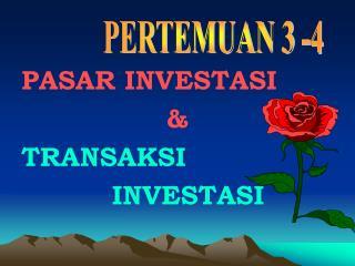 PASAR INVESTASI  &  TRANSAKSI               INVESTASI