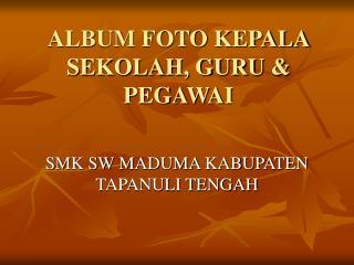 ALBUM FOTO KEPALA SEKOLAH, GURU & PEGAWAI