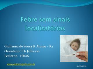 Giulianna de Sousa B. Araujo – R2  Orientador: Dr Jefferson Pediatria - HRAS