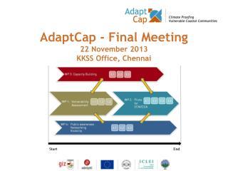 AdaptCap - Final Meeting 22 November 2013 KKSS Office, Chennai