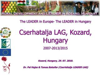 The LEADER  in  Europe- The LEADER  in  Hungary Cserhatalja  LAG,  Kozard , Hungary 2007-2013/2015