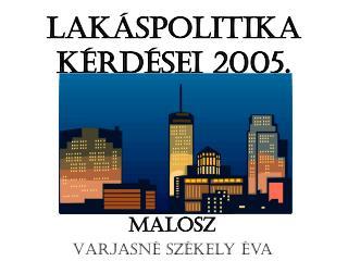 LAKÁSPOLITIKA KÉRDÉSEI 2005.