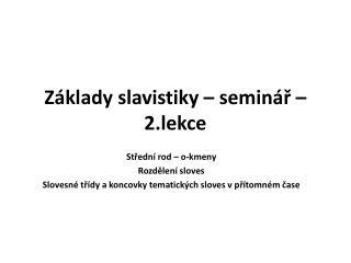 Základy slavistiky – seminář – 2.lekce