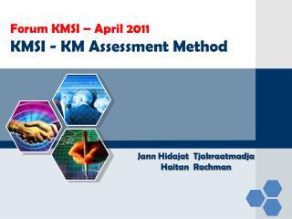 Forum  KMSI – April 2011 KMSI -  KM  Assessment Method