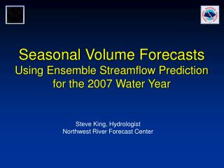 Seasonal Volume Forecasts Using Ensemble Streamflow Prediction for the 2007 Water Year