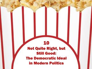 10 Not Quite Right, but Still Good:  The Democratic Ideal in Modern Politics