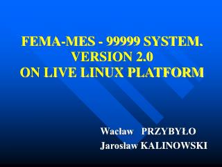 FEMA-MES - 99999 SYSTEM. VERSION 2.0  ON LIVE LINUX PLATFORM