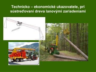 Technicko – ekonomické ukazovatele, pri sústreďovaní dreva lanovými zariadeniami
