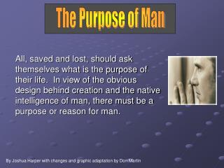All, saved and lost, should ask themselves what is the purpose of their life.  In view of the obvious design behind crea