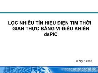 LỌC NHIỄU TÍN HIỆU ĐIỆN TIM THỜI GIAN THỰC BẰNG VI ĐiỀU KHIỂN dsPIC Hà Nội 8.2008